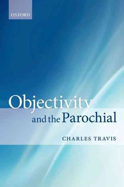 Objectivity and the Parochial - Charles Travis