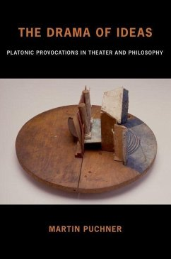 The Drama of Ideas: Platonic Provocations in Theater and Philosophy - Puchner, Martin