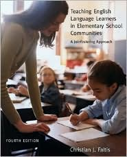 Teaching English Language Learners in Elementary Schools Communities: A Joinfostering Approach - Christian J. Faltis