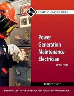 Power Generation Maintenance Electrician, Level 4 Trainee Guide - Herausgeber: National Center for Construction Educati