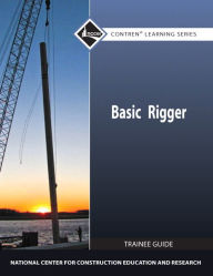 Basic Rigger Level 1 Trainee Guide, Paperback - . NCCER