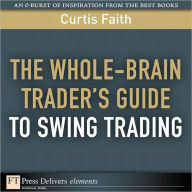 The Whole-Brain Trader's Guide to Swing Trading - Curtis Faith
