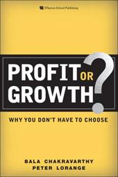 Profit or Growth?: Why You Don't Have to Choose - Chakravarthy, Bala / Lorange, Peter