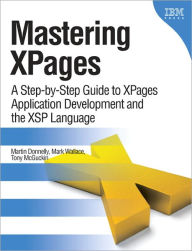 Mastering XPages: A Step-by-Step Guide to XPages Application Development and the XSP Language - Martin Donnelly