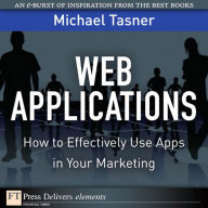 Web Applications: How to Effectively Use Apps in Your Marketing - Michael Tasner
