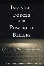Invisible Forces and Powerful Beliefs: Gravity, Gods, and Minds - Chicago Social Brain Network Staff