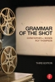 Grammar of the Shot - Christopher J. Bowen; Roy Thompson