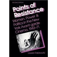 Points of Resistance : Women, Power and Politics in the New York Avant-Garde Cinema, 1943-1971 - Rabinovitz, Lauren