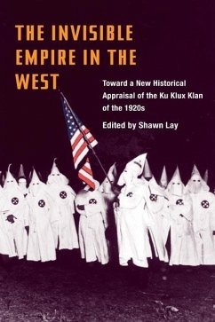 The Invisible Empire in West: Toward a New Historical Appraisal of the Ku Klux Klan of the 1920s - Lay, Shawn