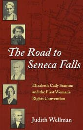 The Road to Seneca Falls: Elizabeth Cady Stanton and the First Woman's Rights Convention - Wellman, Judith