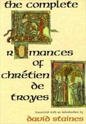 The Complete Romances of Chr Tien de Troyes - Chretien de Troyes / Staines, David