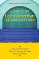 A Guide to the Latin American Art Song Repertoire - Maya Hoover