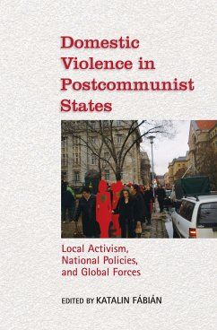 Domestic Violence in Postcommunist States: Local Activism, National Policies, and Global Forces - Herausgeber: Fabian, Katalin