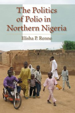 The Politics of Polio in Northern Nigeria - Renne, Elisha P.