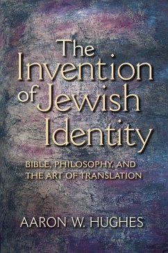 The Invention of Jewish Identity: Bible, Philosophy, and the Art of Translation - Hughes, Aaron W.