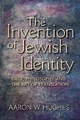 The Invention of Jewish Identity - Aaron W. Hughes