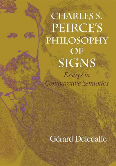 Charles S. Peirce's Philosophy of Signs: Essays in Comparative Semiotics - Gérard Deledalle