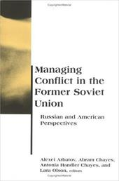 Managing Conflict in the Former Soviet Union: Russian and American Perspectives - Arbatov, Alexei / Olson, Lara / Chayes, Antonia Handler