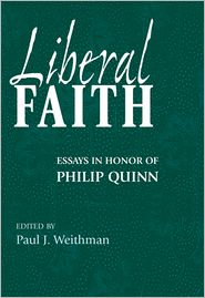 Liberal Faith: Essays in Honor of Philip Quinn - Paul J. Weithman (Editor)