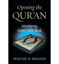 Opening the Qur'an - Walter H. Wagner