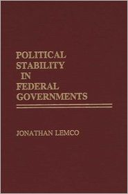 Political Stability In Federal Governments - Jonathan Lemco