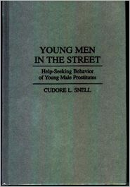 Young Men in the Street: Help-Seeking Behavior of Young Male Prostitutes - Cudore L. Snell