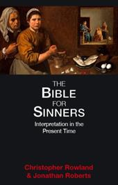 The Bible for Sinners: Interpretation in the Present Time - Rowland, Christopher / Roberts, Jonathan