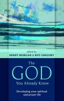 The God You Already Know - Developing Your Spiritual and Prayer Life