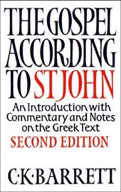 The Gospel According to St John: An Introduction with Commentary and Notes on the Greek Text - Barrett, C. K.