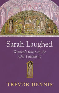 Sarah Laughed - Women's Voices in the Old Testament - Trevor Dennis