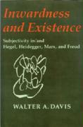 Inwardness and Existence: Subjectivity In/And Hegel, Heidegger, Marx, and Freud