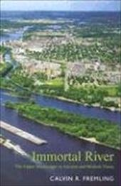 Immortal River: The Upper Mississippi in Ancient and Modern Times - Fremling, Calvin R.