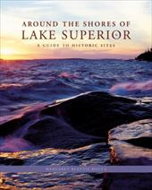 Around the Shores of Lake Superior: A Guide to Historic Sites - Bogue, Margaret Beattie