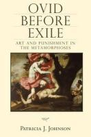Ovid Before Exile: Art and Punishment in the Metamorphoses
