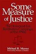 Some Measure of Justice: The Holocaust Era Restitution Campaign of the 1990s