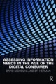 Assessing Information Needs in the Age of the Digital Consumer - David Nicholas;  Eti Herman
