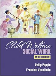 Child Welfare Social Work - Philip R. Popple, Francine Vecchiolla