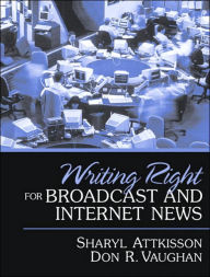Writing Right for Broadcast and Internet News - Sharyl Attkisson