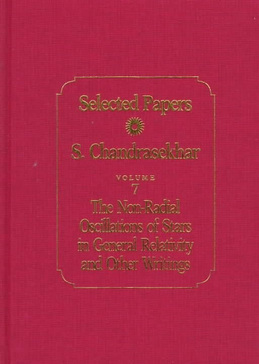 Selected Papers: The Non-radical Oscillations of Stars in General Relativity and Other Writings v. 7 - S. Chandrasekhar