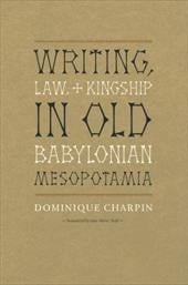Writing, Law, and Kingship in Old Babylonian Mesopotamia - Charpin, Dominique / Todd, Jane Marie