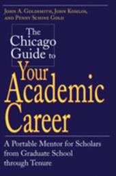 The Chicago Guide to Your Academic Career: A Portable Mentor for Scholars from Graduate School Through Tenure - Goldsmith, John A. / Komlos, John / Gold, Penny Schine