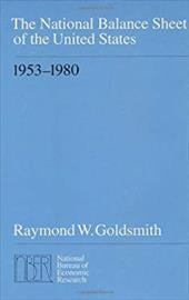 The National Balance Sheet of the United States, 1953-1980 - Goldsmith, Raymond W.