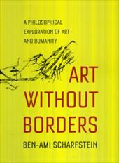 Art Without Borders: A Philosophical Exploration of Art and Humanity - Scharfstein, Ben-Ami