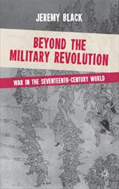 Beyond the Military Revolution: War in the Seventeenth-Century World - Black, Jeremy