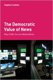 The Democratic Value of News: Why Public Service Media Matter - Stephen Cushion