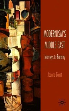 Modernism's Middle East: Journeys to Barbary - Grant, J.