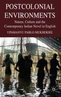 Postcolonial Environments: Nature, Culture and the Contemporary Indian Novel in English