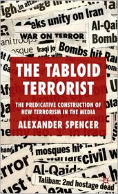 The Tabloid Terrorist: The Predicative Construction of New Terrorism in the Media - Alexander Spencer