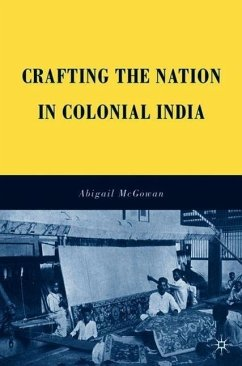 Crafting the Nation in Colonial India - McGowan, Abigail