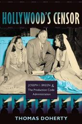 Hollywood's Censor: Joseph I. Breen & the Production Code Administration - Doherty, Thomas
